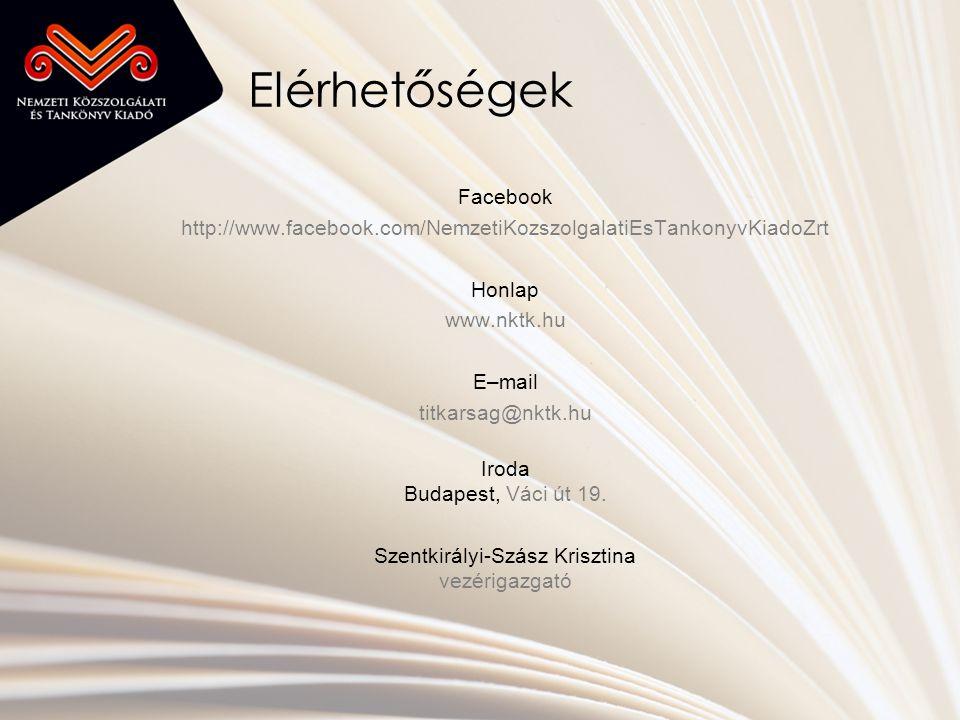 Elérhetőségek Facebook http://www.facebook.com/NemzetiKozszolgalatiEsTankonyvKiadoZrt Honlap www.nktk.hu E–mail titkarsag@nktk.hu Iroda Budapest, Váci út 19.