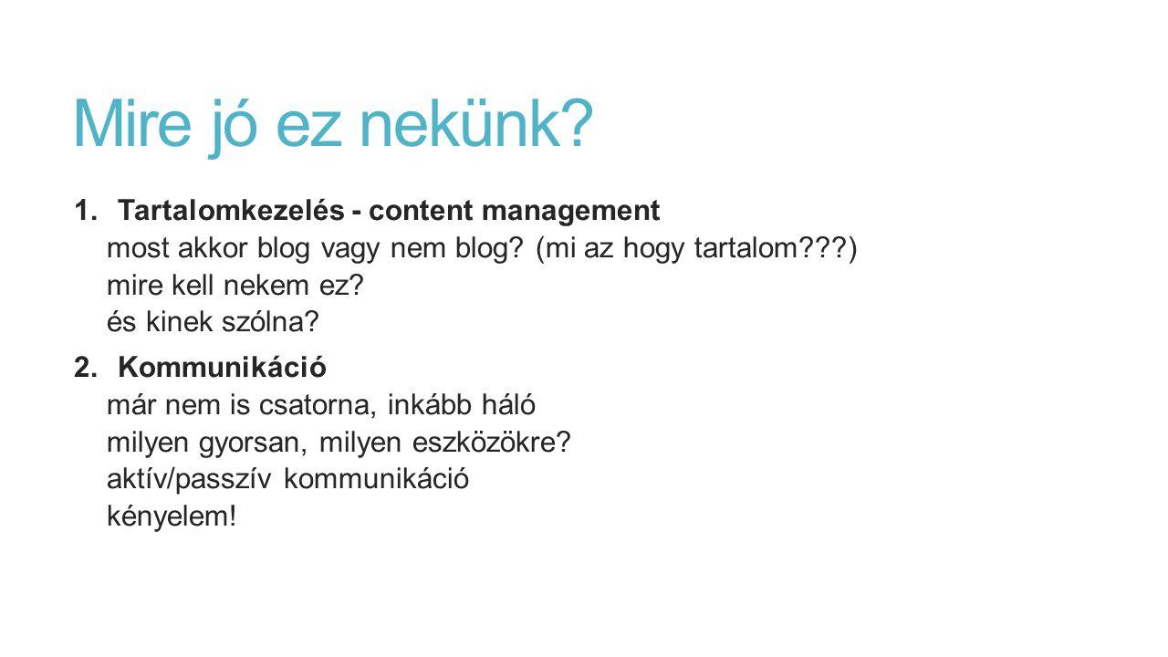 Mire jó ez nekünk. 1.Tartalomkezelés - content management most akkor blog vagy nem blog.