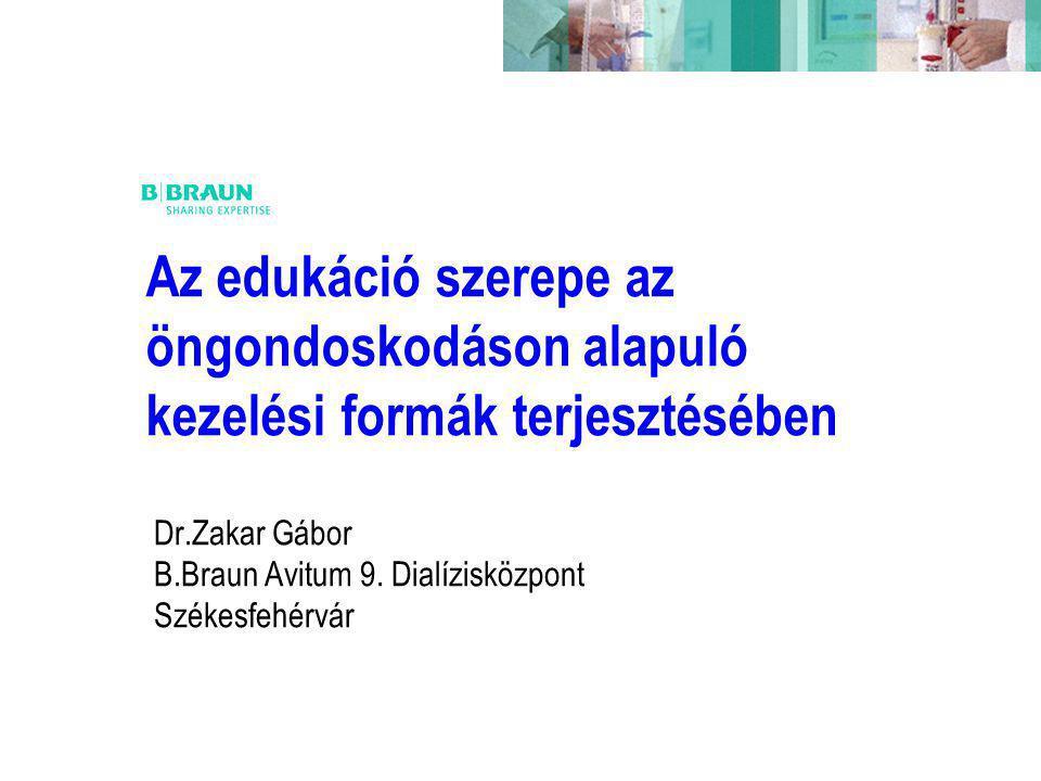 Az edukáció szerepe az öngondoskodáson alapuló kezelési formák terjesztésében Dr.Zakar Gábor B.Braun Avitum 9.