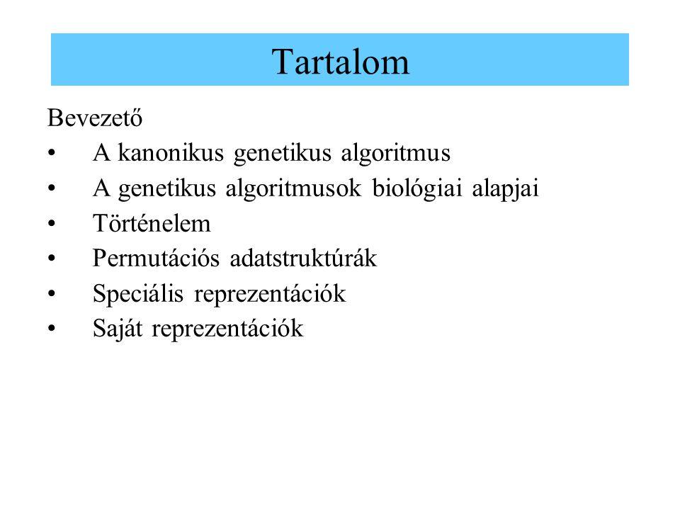 Tartalom Bevezető •A kanonikus genetikus algoritmus •A genetikus algoritmusok biológiai alapjai •Történelem •Permutációs adatstruktúrák •Speciális rep
