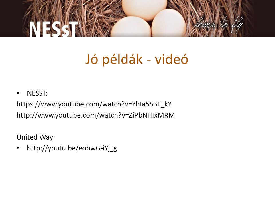 Jó példák - videó • NESST: https://www.youtube.com/watch?v=YhIa5SBT_kY http://www.youtube.com/watch?v=ZiPbNHIxMRM United Way: • http://youtu.be/eobwG-