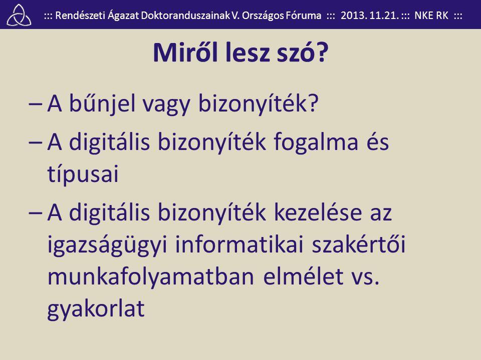 ::: Rendészeti Ágazat Doktoranduszainak V. Országos Fóruma ::: 2013. 11.21. ::: NKE RK ::: Miről lesz szó? –A bűnjel vagy bizonyíték? –A digitális biz