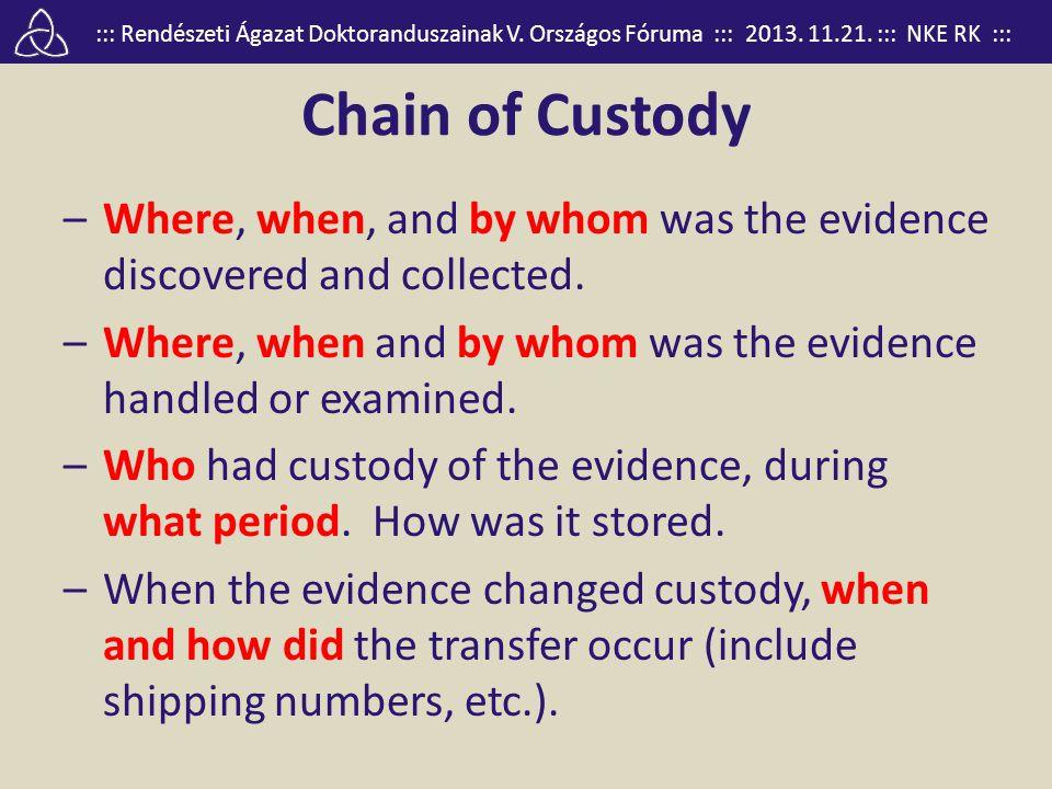 ::: Rendészeti Ágazat Doktoranduszainak V. Országos Fóruma ::: 2013. 11.21. ::: NKE RK ::: Chain of Custody –Where, when, and by whom was the evidence