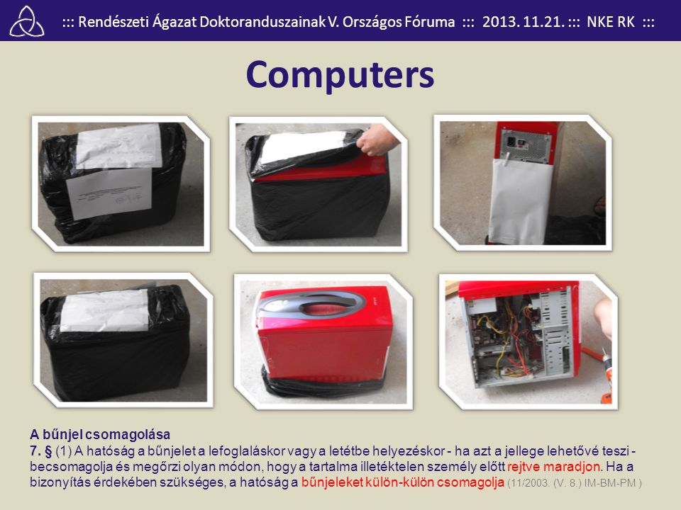 ::: Rendészeti Ágazat Doktoranduszainak V. Országos Fóruma ::: 2013. 11.21. ::: NKE RK ::: Computers A bűnjel csomagolása 7. § (1) A hatóság a bűnjele