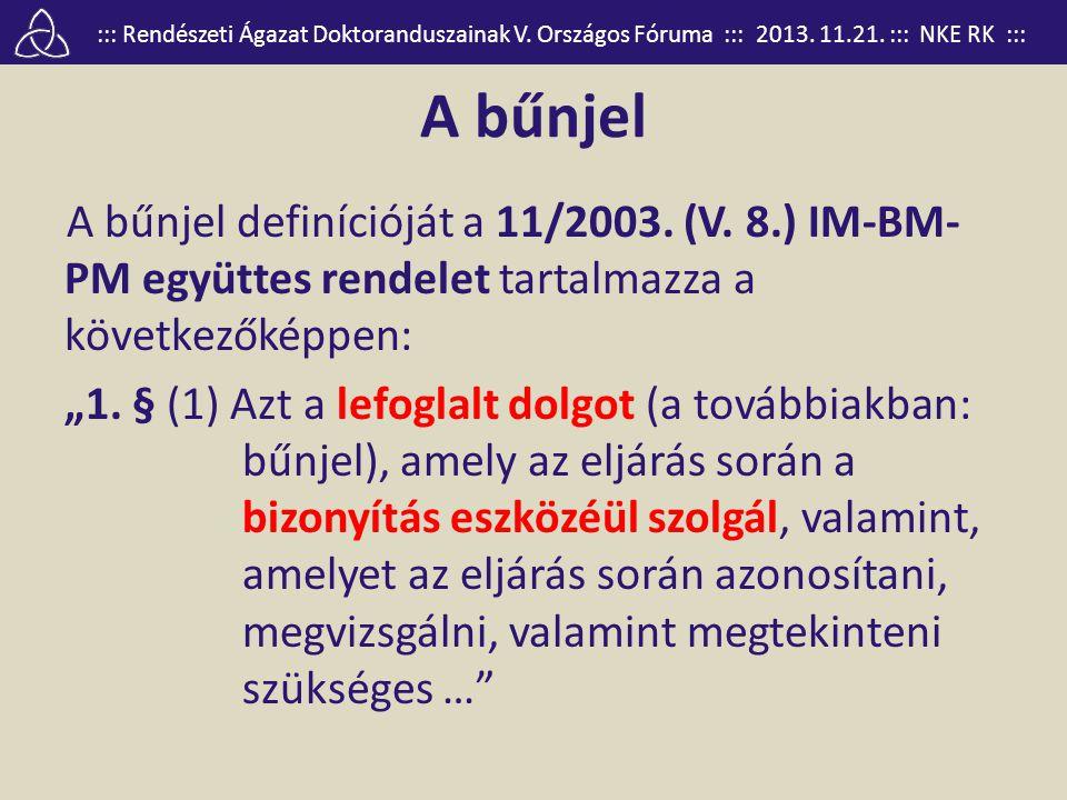 ::: Rendészeti Ágazat Doktoranduszainak V. Országos Fóruma ::: 2013. 11.21. ::: NKE RK ::: A bűnjel A bűnjel definícióját a 11/2003. (V. 8.) IM-BM- PM