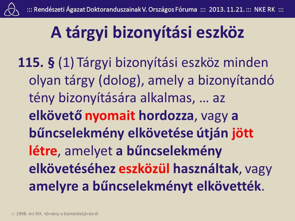 ::: Rendészeti Ágazat Doktoranduszainak V. Országos Fóruma ::: 2013. 11.21. ::: NKE RK ::: A tárgyi bizonyítási eszköz 115. § (1) Tárgyi bizonyítási e