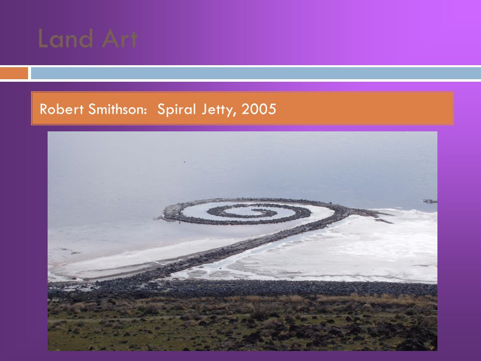Land Art Robert Smithson: Spiral Jetty, 2005