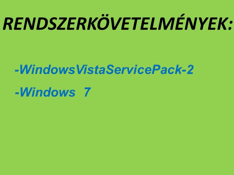 RENDSZERKÖVETELMÉNYEK: -WindowsVistaServicePack-2 -Windows 7