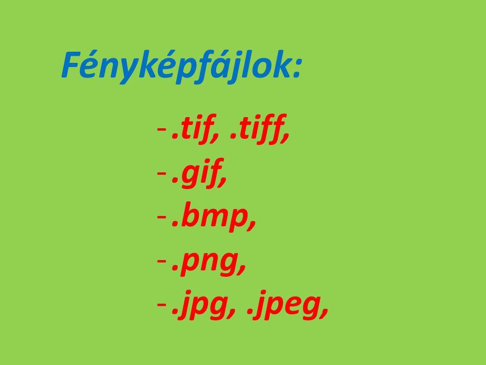 Fényképfájlok: -.tif,.tiff, -.gif, -.bmp, -.png, -.jpg,.jpeg,