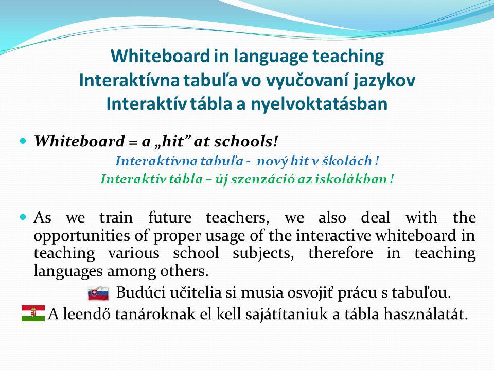 """Whiteboard in language teaching Interaktívna tabuľa vo vyučovaní jazykov Interaktív tábla a nyelvoktatásban  Whiteboard = a """"hit"""" at schools! Interak"""
