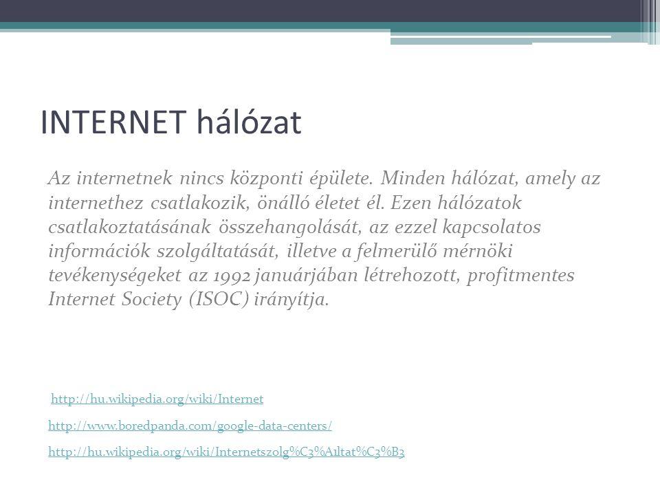 INTERNET hálózat Az internetnek nincs központi épülete.