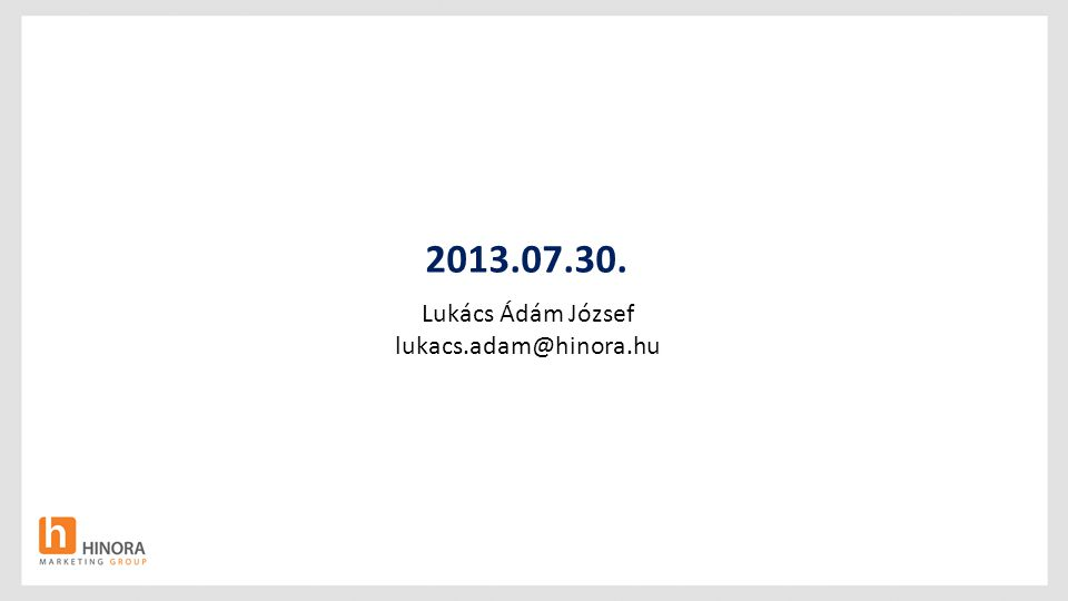 2013.07.30. Lukács Ádám József lukacs.adam@hinora.hu