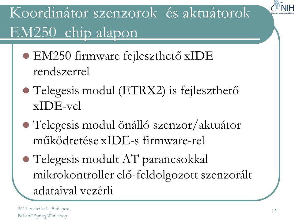 Koordinátor szenzorok és aktuátorok EM250 chip alapon  EM250 firmware fejleszthető xIDE rendszerrel  Telegesis modul (ETRX2) is fejleszthető xIDE-vel  Telegesis modul önálló szenzor/aktuátor működtetése xIDE-s firmware-rel  Telegesis modult AT parancsokkal mikrokontroller elő-feldolgozott szenzorált adataival vezérli 15 2011.