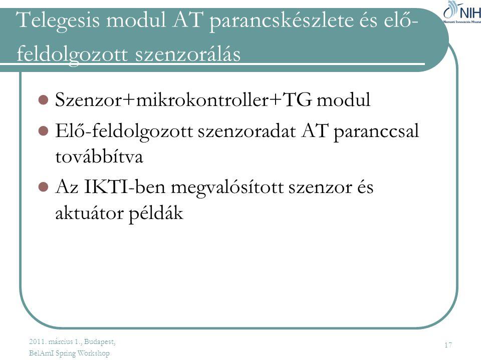 Telegesis modul AT parancskészlete és elő- feldolgozott szenzorálás  Szenzor+mikrokontroller+TG modul  Elő-feldolgozott szenzoradat AT paranccsal továbbítva  Az IKTI-ben megvalósított szenzor és aktuátor példák 17 2011.