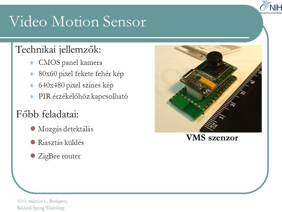 Video Motion Sensor Technikai jellemzők:  CMOS panel kamera  80x60 pixel fekete fehér kép  640x480 pixel színes kép  PIR érzékelőhöz kapcsolható Főbb feladatai:  Mozgás detektálás  Riasztás küldés  ZigBee router VMS szenzor 2011.