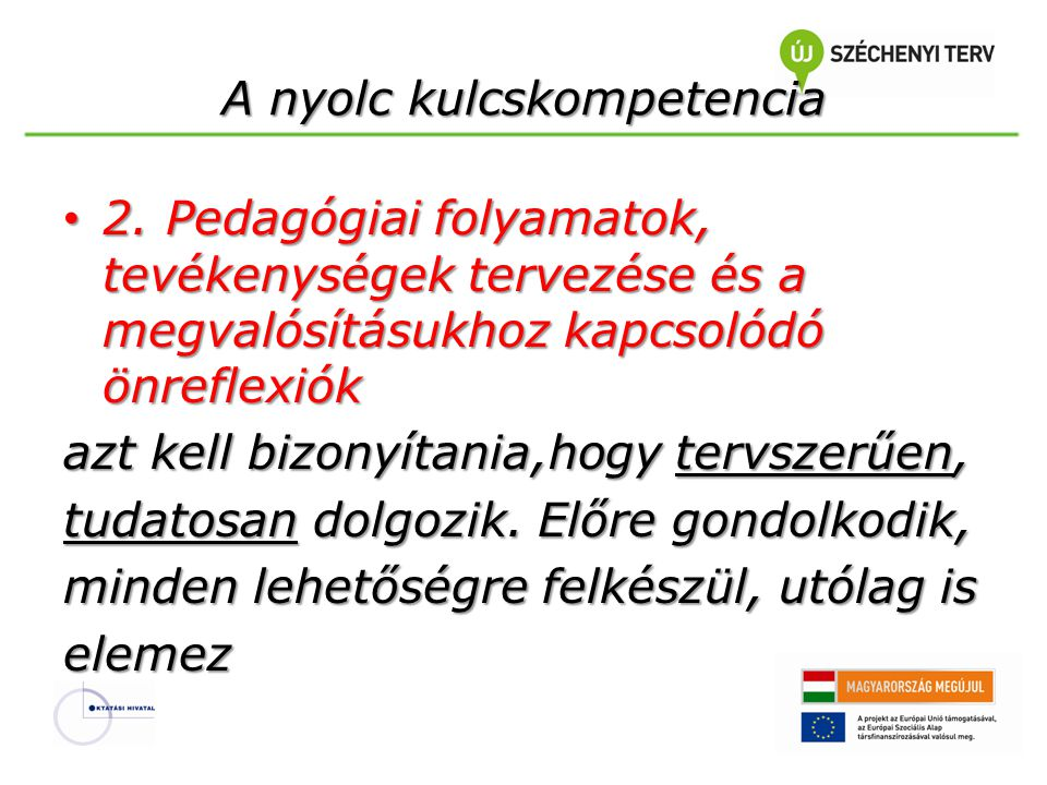 A nyolc kulcskompetencia • 2.Pedagógiai folyamatok, tevékenységek tervezése és a megvalósításukhoz kapcsolódó önreflexiók • 2. Pedagógiai folyamatok,