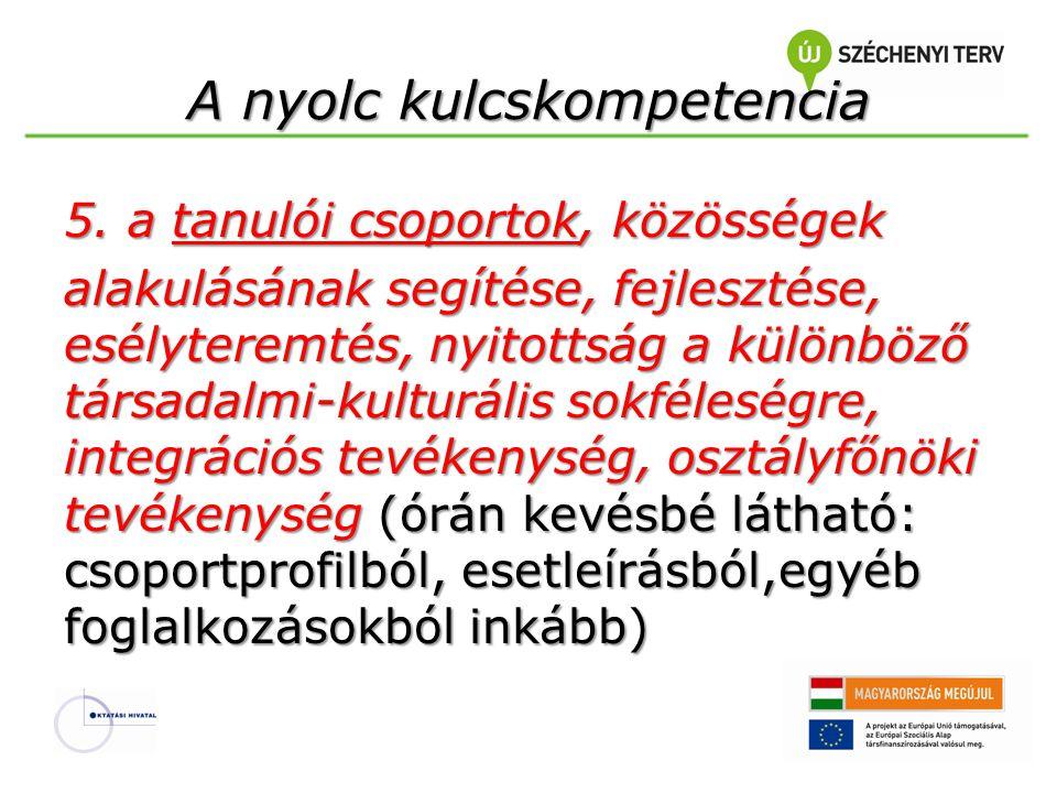 A nyolc kulcskompetencia 5. a tanulói csoportok, közösségek alakulásának segítése, fejlesztése, esélyteremtés, nyitottság a különböző társadalmi-kultu
