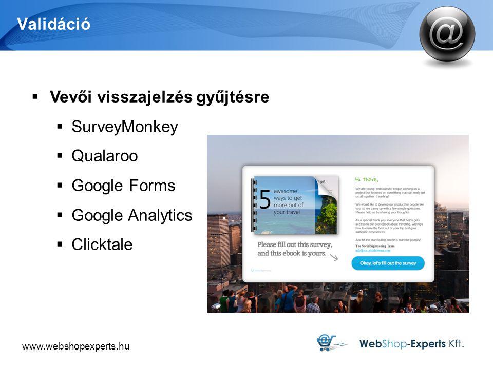 www.webshopexperts.hu Validáció  Vevői visszajelzés gyűjtésre  SurveyMonkey  Qualaroo  Google Forms  Google Analytics  Clicktale