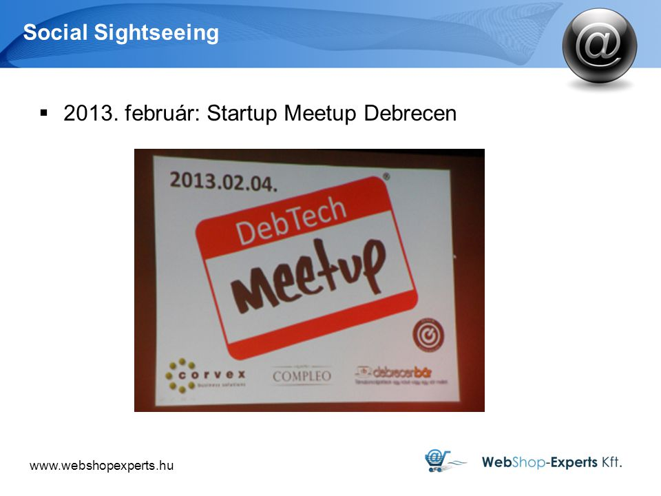 www.webshopexperts.hu Social Sightseeing  2013. február: Startup Meetup Debrecen