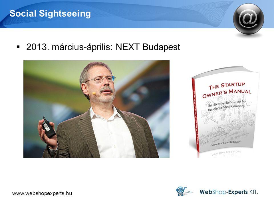 www.webshopexperts.hu Social Sightseeing  2013. március-április: NEXT Budapest