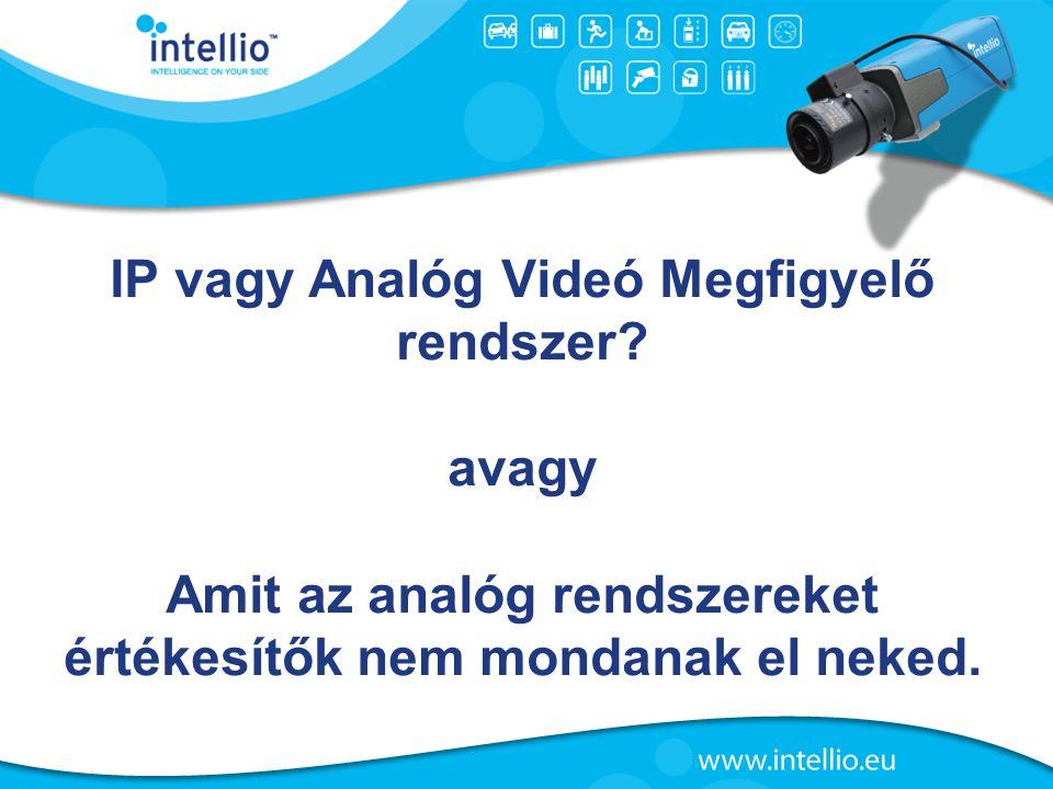 IP vagy Analóg Videó Megfigyelő rendszer? avagy Amit az analóg rendszereket értékesítők nem mondanak el neked.