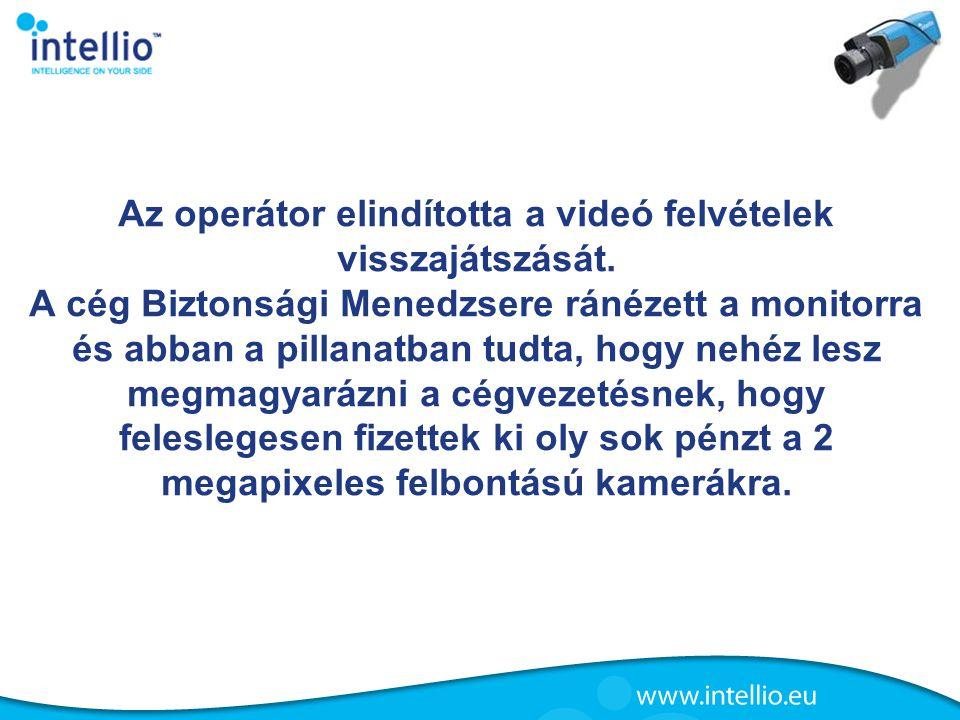 Az operátor elindította a videó felvételek visszajátszását. A cég Biztonsági Menedzsere ránézett a monitorra és abban a pillanatban tudta, hogy nehéz