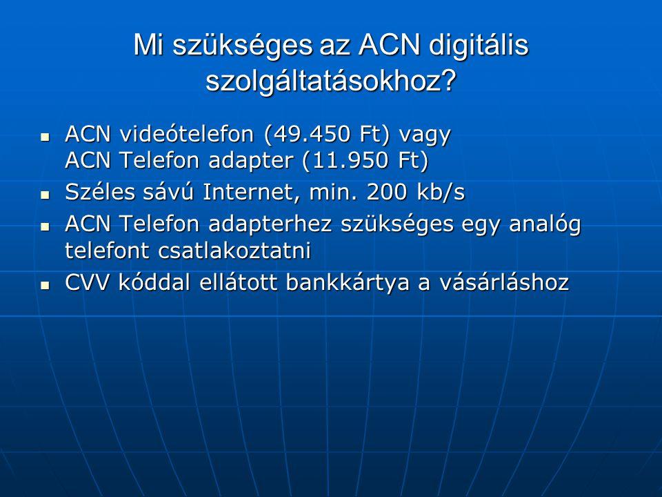 Mi szükséges az ACN digitális szolgáltatásokhoz?  ACN videótelefon (49.450 Ft) vagy ACN Telefon adapter (11.950 Ft)  Széles sávú Internet, min. 200