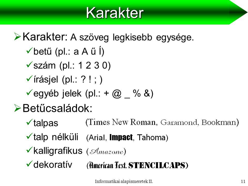 Informatikai alapismeretek II.12 ASCII kódrendszer  1 karakter 1byte-on (8 bit) van tárolva  256 féle karakter tárolható  0-31: vezérlésre szolgálnak (pl: enter)  32-127: angol abc kis és nagy betűi, szóköz, stb.