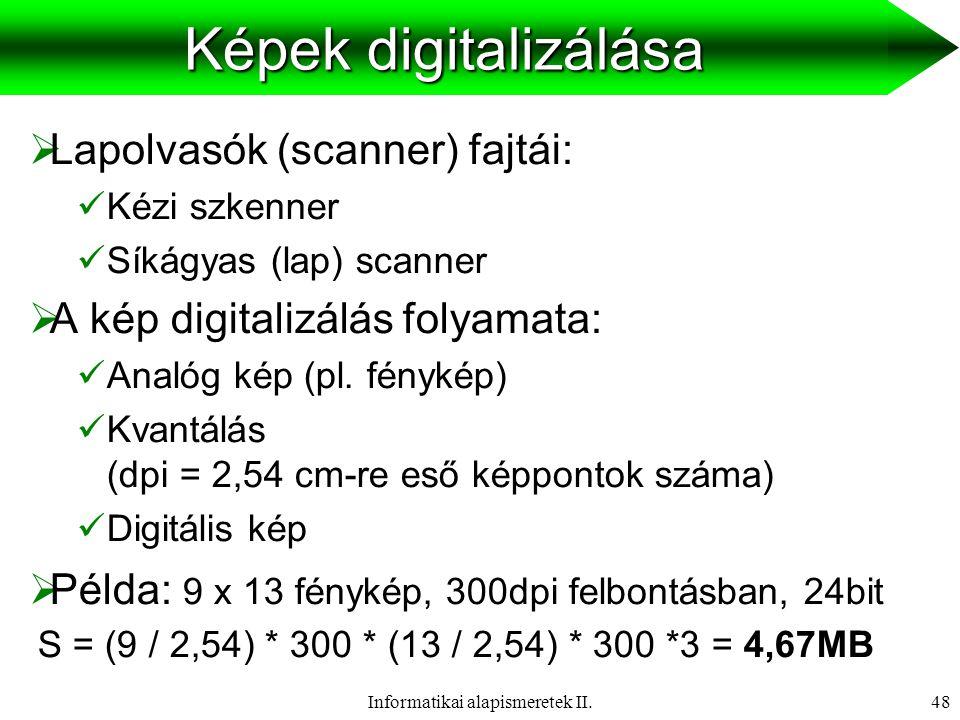 Informatikai alapismeretek II.49 Képek digitalizálási szempontok  Felbontás:  Szöveghez kb.