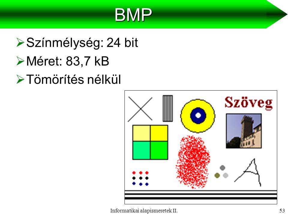 Informatikai alapismeretek II.54JPG  Színmélység: 24 bit  Méret: 9,35 kB  Tömörítés: 9:1 (veszteséges)