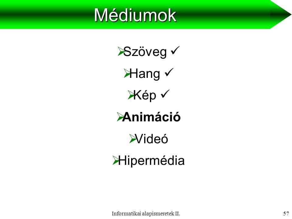 Informatikai alapismeretek II.58Animáció  Mozgás szimuláció  Rajzolt pillanatképek egymás utáni megjelenítése  Típus:  Objektum animáció  Animáció szerkesztő program (pl.: flash-ek) H e l l ó !