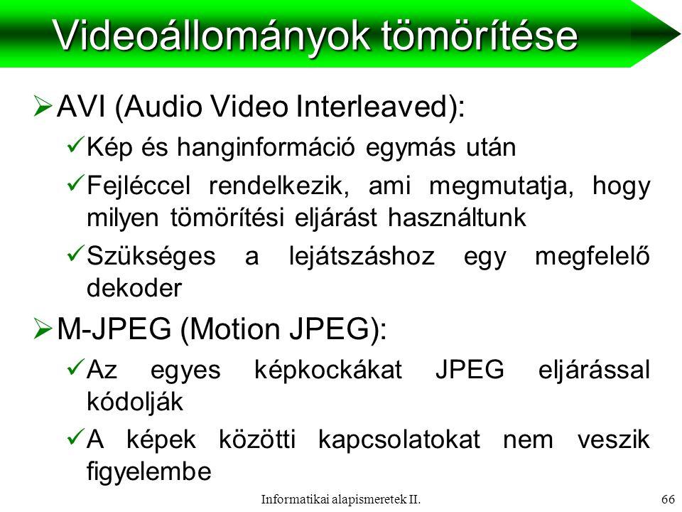 Informatikai alapismeretek II.67 Videoállományok tömörítése  MPEG 1:  I képkocka: teljes képet tartalmaz, tömörítése a JPEG eljáráshoz hasonlít  P képkocka: előrebecsült képkocka.