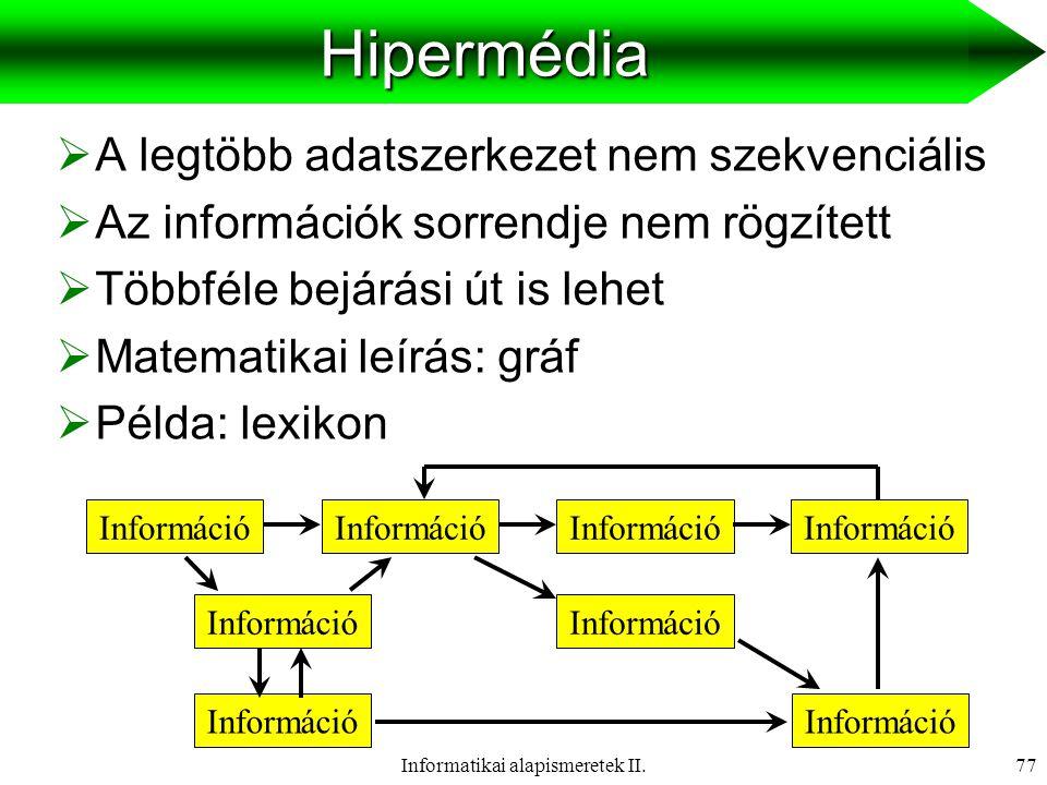 Informatikai alapismeretek II.78 Hipermédia - gráf  Gráf: csomópontok & élek  Csomópont: szöveg (hipertext), kép, animáció, file, weblap, stb.