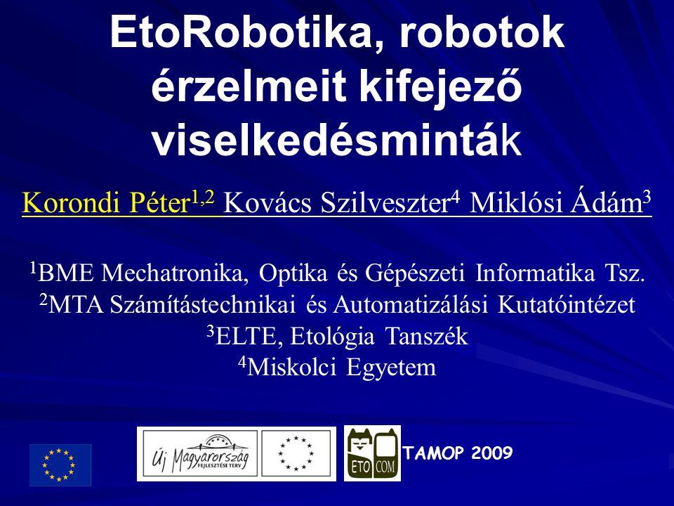 EtoRobotika, robotok érzelmeit kifejező viselkedésminták Korondi Péter 1,2 Kovács Szilveszter 4 Miklósi Ádám 3 1 BME Mechatronika, Optika és Gépészeti