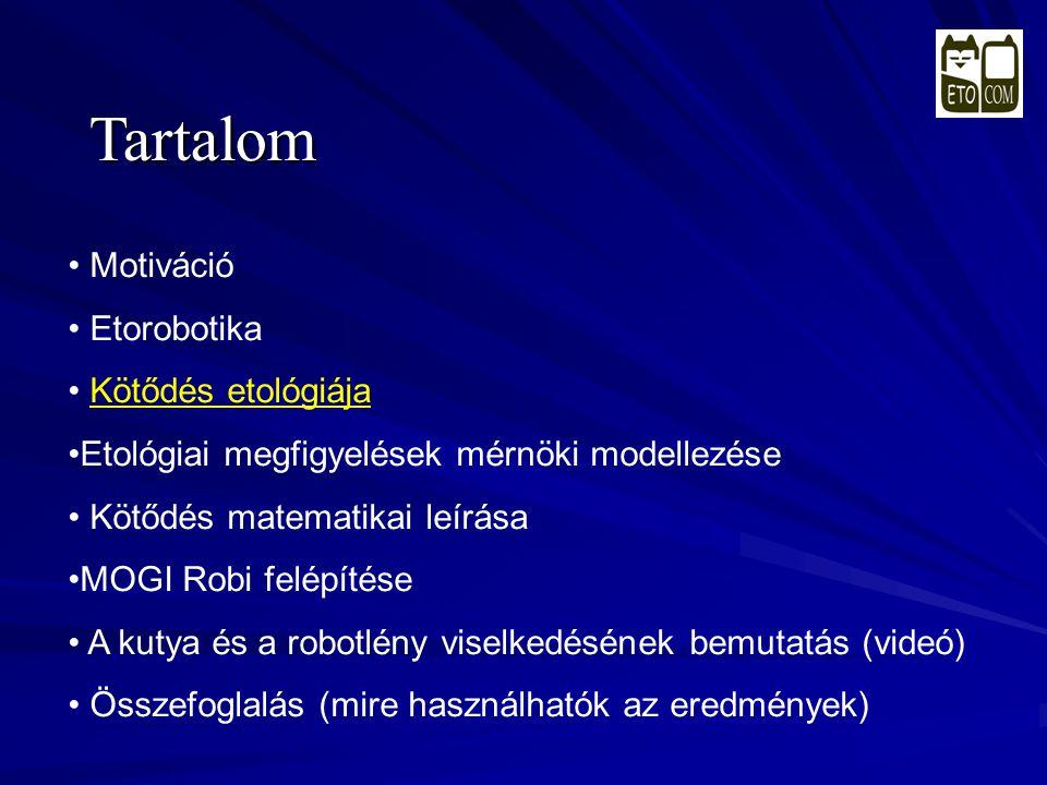 Tartalom • Motiváció • Etorobotika • Kötődés etológiája •Etológiai megfigyelések mérnöki modellezése • Kötődés matematikai leírása •MOGI Robi felépíté