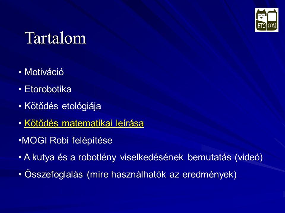 Tartalom • Motiváció • Etorobotika • Kötődés etológiája • Kötődés matematikai leírása •MOGI Robi felépítése • A kutya és a robotlény viselkedésének be