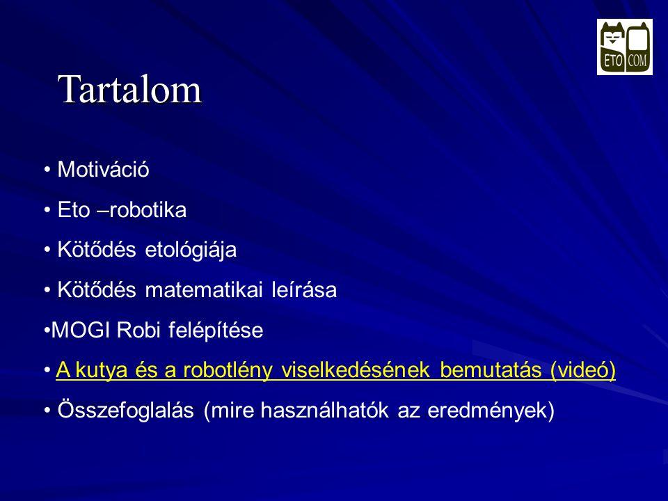 Tartalom • Motiváció • Eto –robotika • Kötődés etológiája • Kötődés matematikai leírása •MOGI Robi felépítése • A kutya és a robotlény viselkedésének