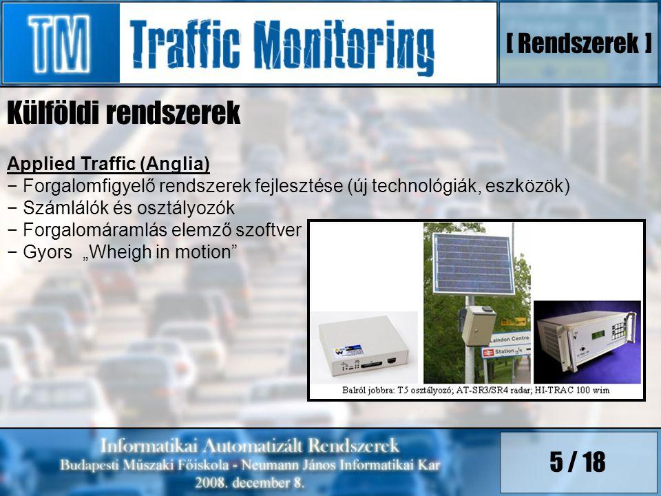 5 / 18 Külföldi rendszerek Applied Traffic (Anglia) − Forgalomfigyelő rendszerek fejlesztése (új technológiák, eszközök) − Számlálók és osztályozók −