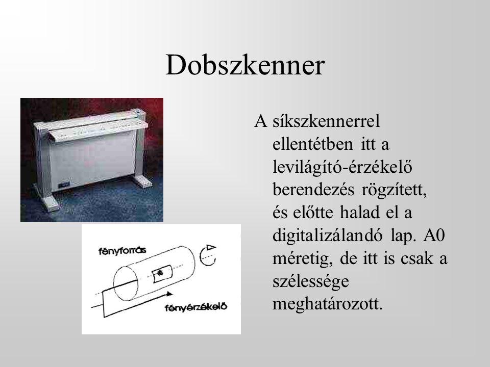 Dobszkenner A síkszkennerrel ellentétben itt a levilágító-érzékelő berendezés rögzített, és előtte halad el a digitalizálandó lap. A0 méretig, de itt