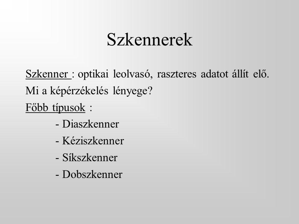Szkennerek Szkenner : optikai leolvasó, raszteres adatot állít elő. Mi a képérzékelés lényege? Főbb típusok : - Diaszkenner - Kéziszkenner - Síkszkenn