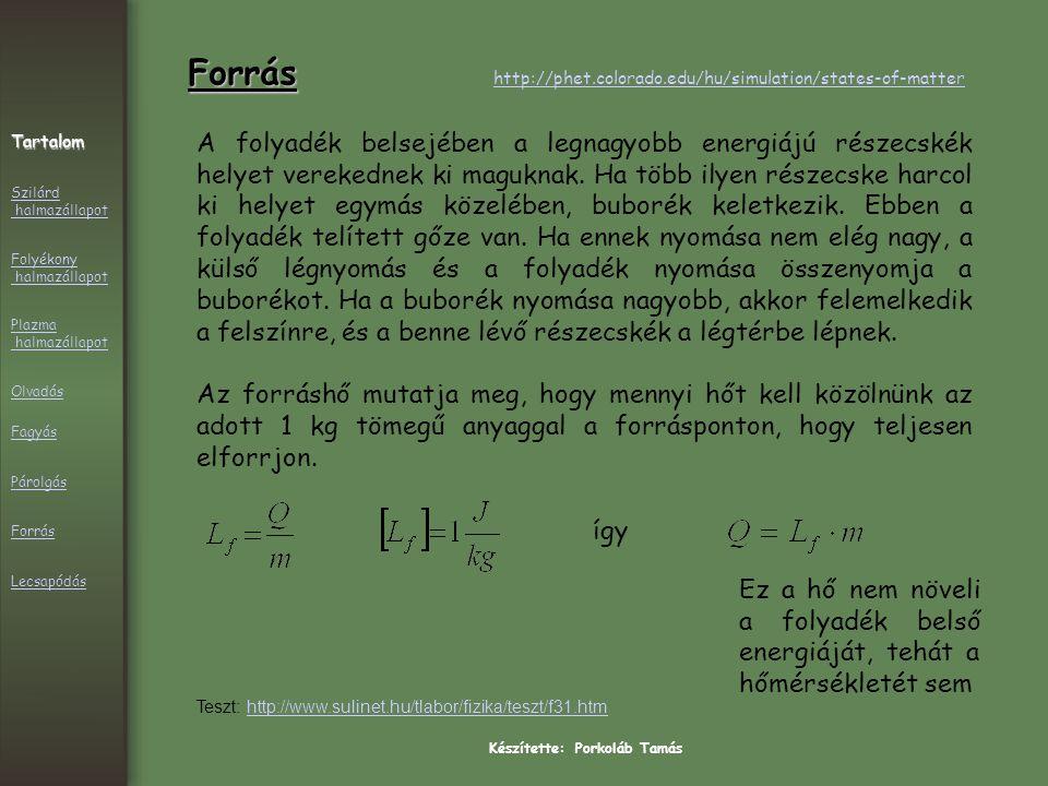 Készítette: Porkoláb Tamás Forrás A folyadék belsejében a legnagyobb energiájú részecskék helyet verekednek ki maguknak.