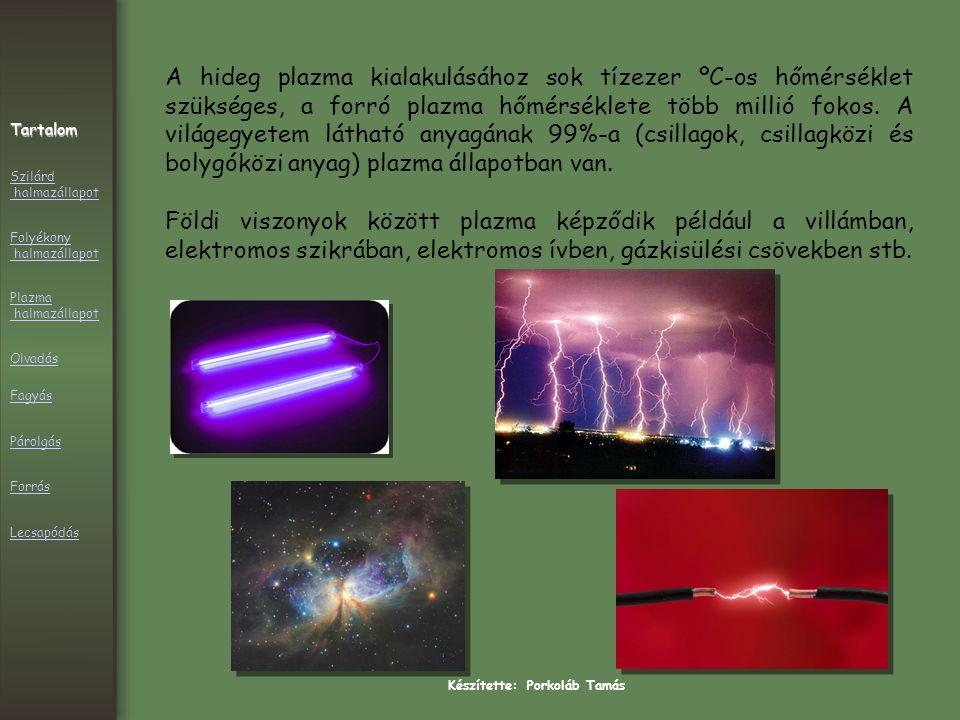 Készítette: Porkoláb Tamás A hideg plazma kialakulásához sok tízezer ºC-os hőmérséklet szükséges, a forró plazma hőmérséklete több millió fokos.