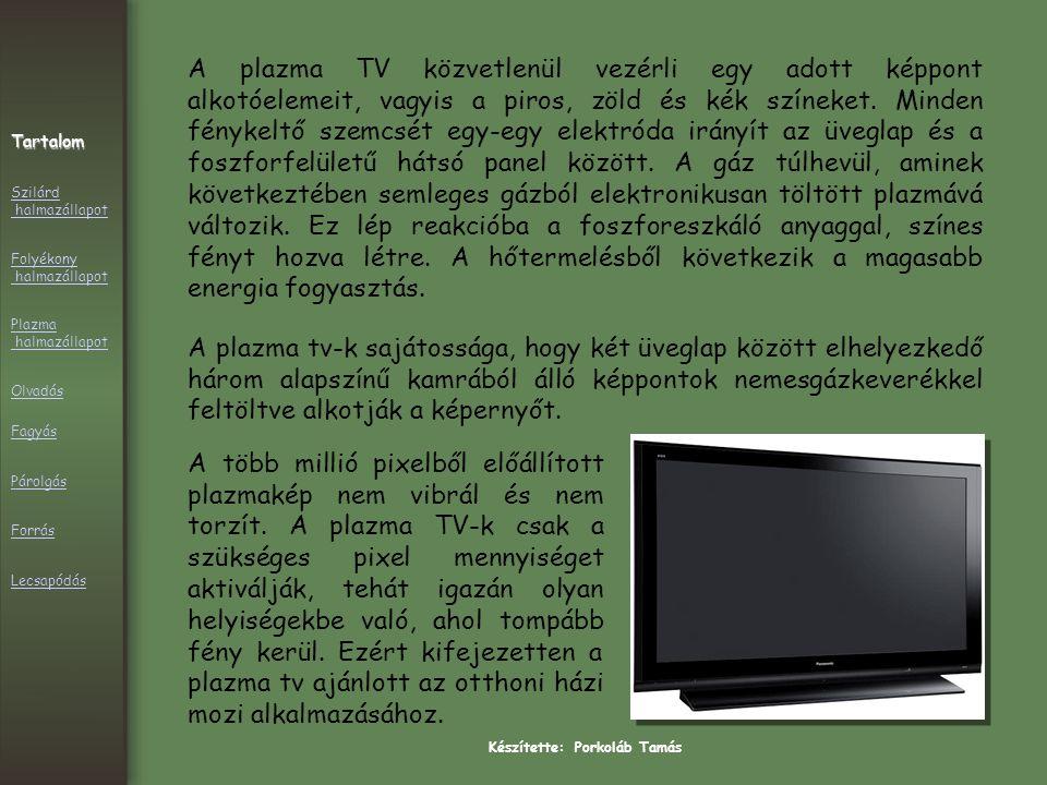 Készítette: Porkoláb Tamás A plazma TV közvetlenül vezérli egy adott képpont alkotóelemeit, vagyis a piros, zöld és kék színeket.