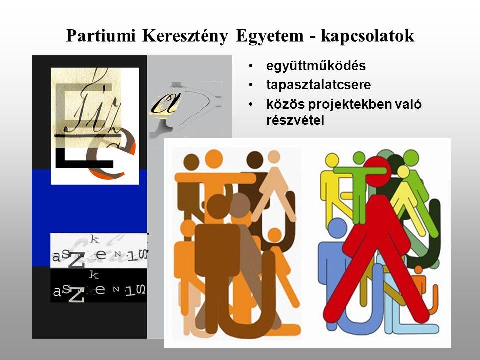 Partiumi Keresztény Egyetem - kapcsolatok •együttműködés •tapasztalatcsere •közös projektekben való részvétel