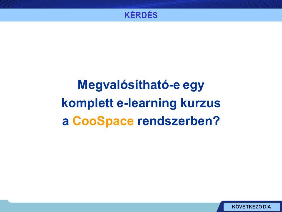 KÉRDÉS Megvalósítható-e egy komplett e-learning kurzus a CooSpace rendszerben KÖVETKEZŐ DIA