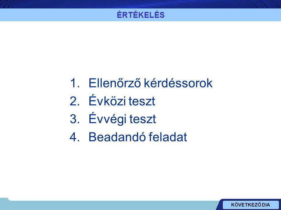ÉRTÉKELÉS 1.Ellenőrző kérdéssorok 2.Évközi teszt 3.Évvégi teszt 4.Beadandó feladat KÖVETKEZŐ DIA