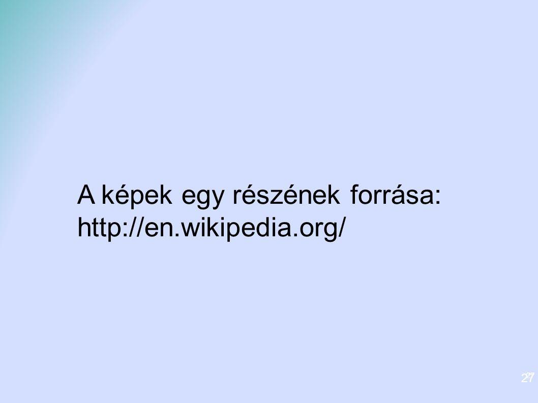 27 A képek egy részének forrása: http://en.wikipedia.org/ 27