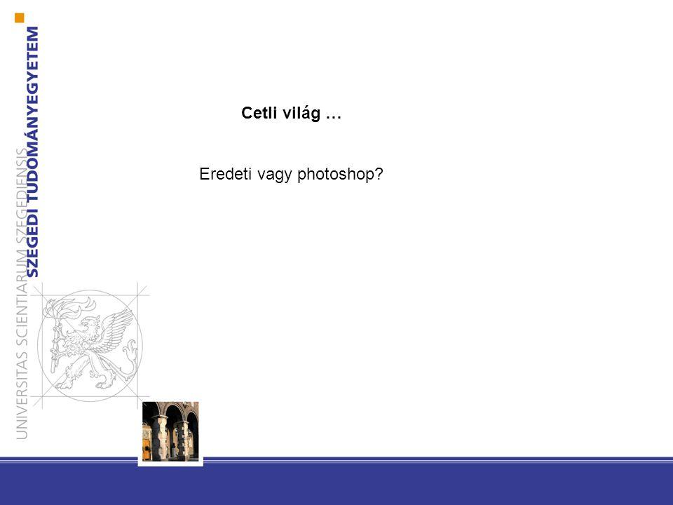 Cetli világ … Eredeti vagy photoshop