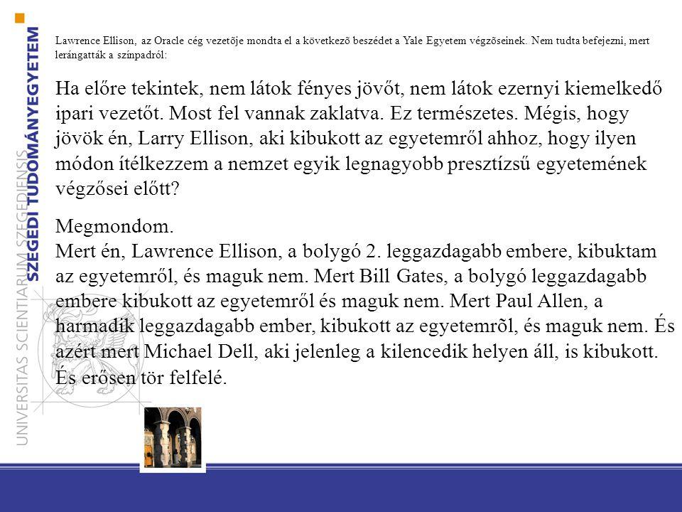 Lawrence Ellison, az Oracle cég vezetõje mondta el a következõ beszédet a Yale Egyetem végzõseinek.