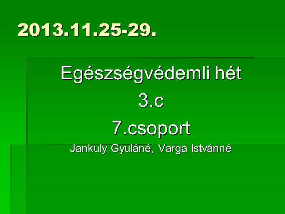 2013.11.25-29. Egészségvédemli hét 3.c7.csoport Jankuly Gyuláné, Varga Istvánné